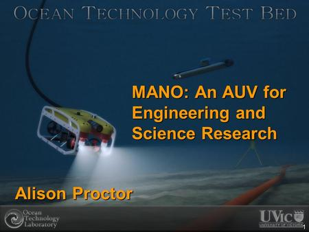 1 MANO: An AUV for Engineering and Science Research Alison Proctor.