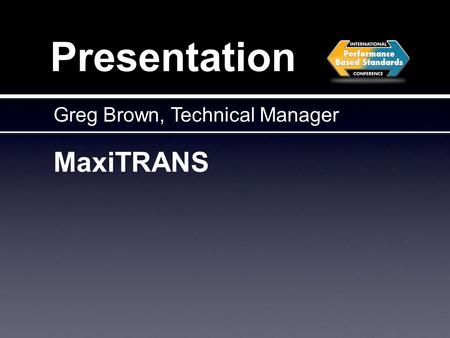 Presentation MaxiTRANS Greg Brown, Technical Manager.