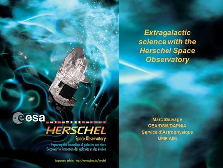 Extragalactic science with the Herschel Space Observatory Marc Sauvage CEA/DSM/DAPNIA Service d'Astrophysique UMR AIM.