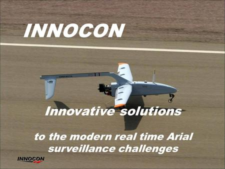 INNOCON Innovative solutions to the modern real time Arial surveillance challenges.