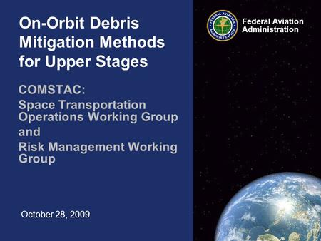 Federal Aviation Administration On-Orbit Debris Mitigation Methods for Upper Stages COMSTAC: Space Transportation Operations Working Group and Risk Management.