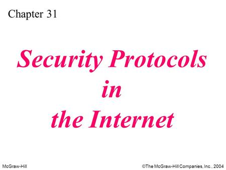 McGraw-Hill © ©The McGraw-Hill Companies, Inc., 2004 Chapter 31 Security Protocols in the Internet.