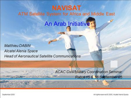All rights reserved © 2005, Alcatel Alenia SpaceSeptember 2005 NAVISAT ATM Satellite System for Africa and Middle East An Arab Initiative  ACAC Civil/Military.