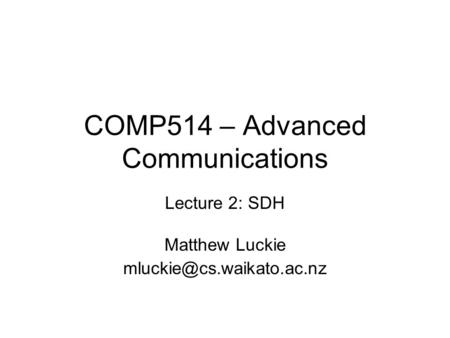 COMP514 – Advanced Communications Lecture 2: SDH Matthew Luckie