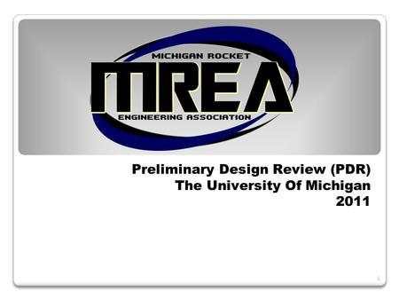 1 Preliminary Design Review (PDR) The University Of Michigan 2011.