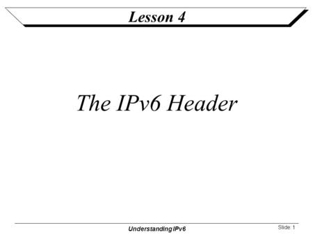 Lesson 4 The IPv6 Header.