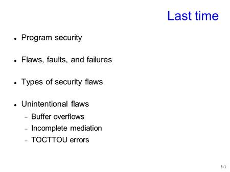 Last time Program security Flaws, faults, and failures