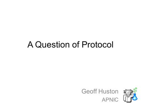 A Question of Protocol Geoff Huston APNIC. Originally there was RFC791:
