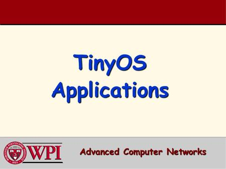 TinyOS Applications Advanced Computer Networks. TinyOS Applications Outline  AntiTheft Example –LEDs, timer, booting  Sensing Example –Light Sensor.