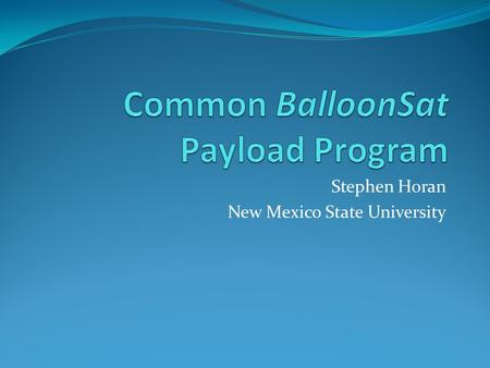 Stephen Horan New Mexico State University. Topics Background Program Vision Differences with HASP Next Steps 9/25/20082BalloonSats.