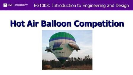 EG1003: Introduction to Engineering and Design Hot Air Balloon Competition.