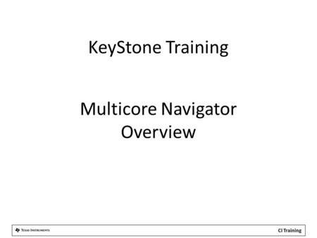 KeyStone Training Multicore Navigator Overview. Overview Agenda What is Navigator? – Definition – Architecture – Queue Manager Sub-System (QMSS) – Packet.