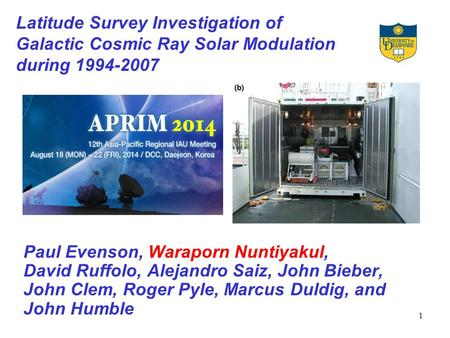 1 Latitude Survey Investigation of Galactic Cosmic Ray Solar Modulation during 1994-2007 Paul Evenson, Waraporn Nuntiyakul, David Ruffolo, Alejandro Saiz,