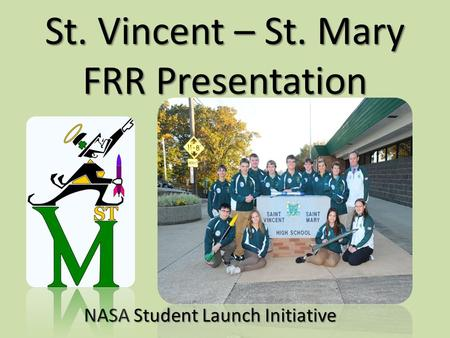 St. Vincent – St. Mary FRR Presentation NASA Student Launch Initiative.
