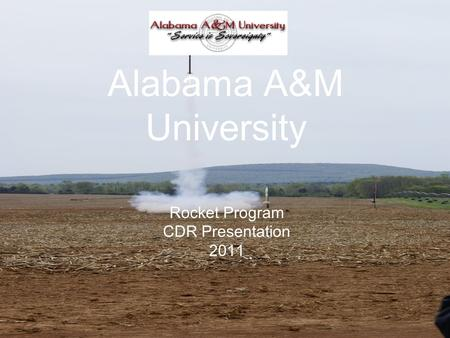 Alabama A&M University Rocket Program CDR Presentation 2011.
