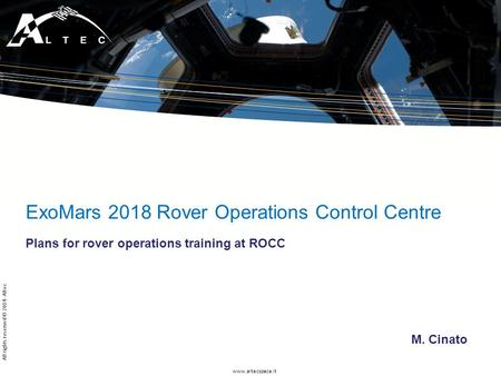 Www.altecspace.it All rights reserved © 2014 - Altec ExoMars 2018 Rover Operations Control Centre Plans for rover operations training at ROCC M. Cinato.