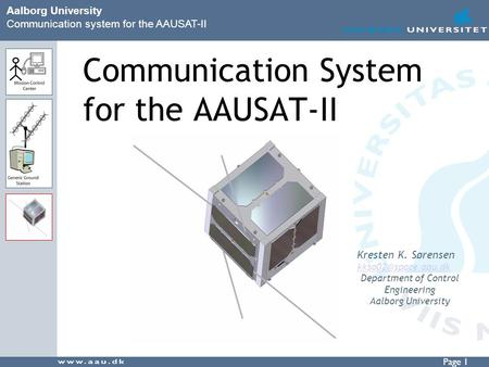Page 1 Aalborg University Communication system for the AAUSAT-II Communication System for the AAUSAT-II Kresten K. Sørensen Department.
