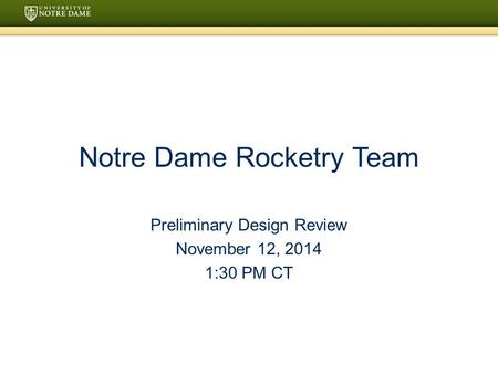 Notre Dame Rocketry Team Preliminary Design Review November 12, 2014 1:30 PM CT.