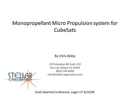 Monopropellant Micro Propulsion system for CubeSats By Chris Biddy 174 Suburban Rd Suite 120 San Luis Obispo CA 93401 (805) 549-8200