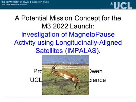 UCL DEPARTMENT OF SPACE & CLIMATE PHYSICS SPACE PLASMA PHYSICS GROUP A Potential Mission Concept for the M3 2022 Launch: Investigation of MagnetoPause.