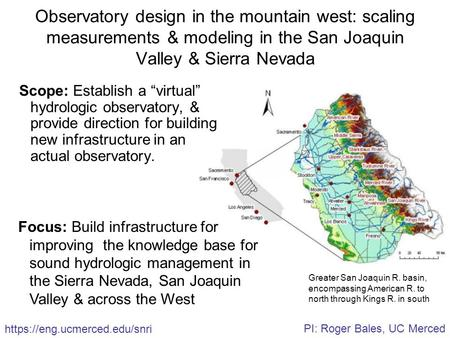 "Observatory design in the mountain west: scaling measurements & modeling in the San Joaquin Valley & Sierra Nevada Scope: Establish a ""virtual"" hydrologic."
