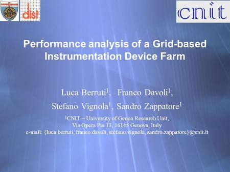 Performance analysis of a Grid-based Instrumentation Device Farm Luca Berruti 1, Franco Davoli 1, Stefano Vignola 1, Sandro Zappatore 1 1 CNIT – University.