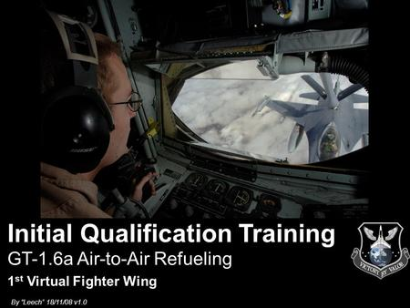 "By ""Leech"" 18/11/08 v1.0 GT-1.6a Air-to-Air Refueling 1 st Virtual Fighter Wing Initial Qualification Training."