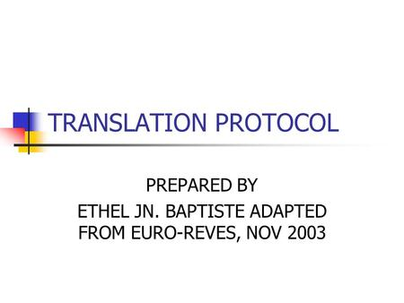 TRANSLATION PROTOCOL PREPARED BY ETHEL JN. BAPTISTE ADAPTED FROM EURO-REVES, NOV 2003.