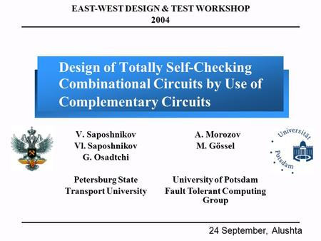 Design of Totally Self-Checking Combinational Circuits by Use of Complementary Circuits V. Saposhnikov Vl. Saposhnikov G. Osadtchi Petersburg State Transport.