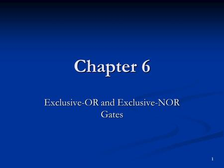 Chapter 6 Exclusive-OR and Exclusive-NOR Gates 1.