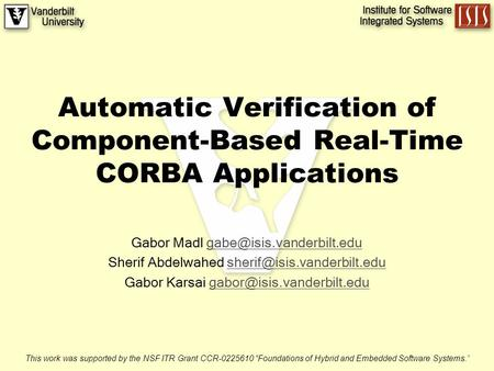 Automatic Verification of Component-Based Real-Time CORBA Applications Gabor Madl Sherif Abdelwahed