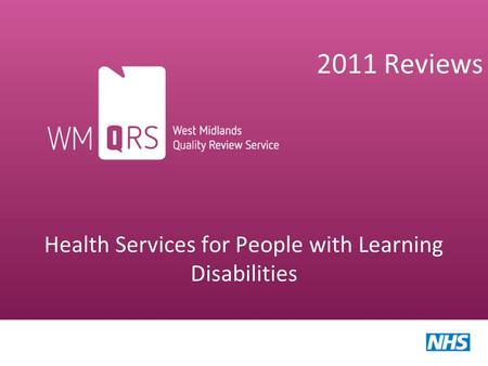 2011 Reviews Health Services for People with Learning Disabilities West Midlands Quality Review Service.