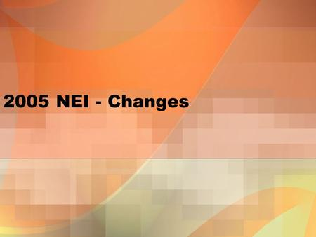 2005 NEI - Changes. 2 A Call for Change Address external critiques –National Academy of Sciences report –Clean Air Act Advisory Committee report –NARSTO's.
