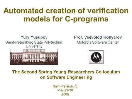 Automated creation of verification models for C-programs Yury Yusupov Saint-Petersburg State Polytechnic University The Second Spring Young Researchers.