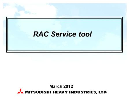 1 March 2012 RAC Service tool. 2 1. RAC Service tool Service toolFunctionPart DC motor checker (DMCT) Operate the DC fan motor Noise test of DC motor.