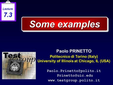Some examples Paolo PRINETTO Politecnico di Torino (Italy) University of Illinois at Chicago, IL (USA)