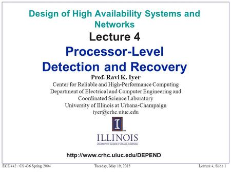 Lecture 4, Slide 1 ECE 442 / CS 436 Spring 2004 Tuesday, May 19, 2015 Design of High Availability Systems and Networks Lecture 4 Processor-Level Detection.