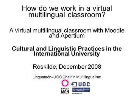 How do we work in a virtual multilingual classroom? A virtual multilingual classroom with Moodle and Apertium Cultural and Linguistic Practices in the.
