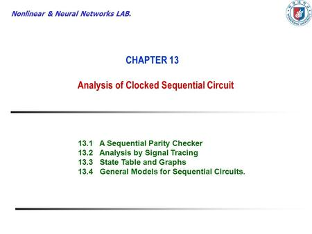 Nonlinear & Neural Networks LAB. CHAPTER 13 Analysis of Clocked Sequential Circuit 13.1 A Sequential Parity Checker 13.2 Analysis by Signal Tracing 13.3.