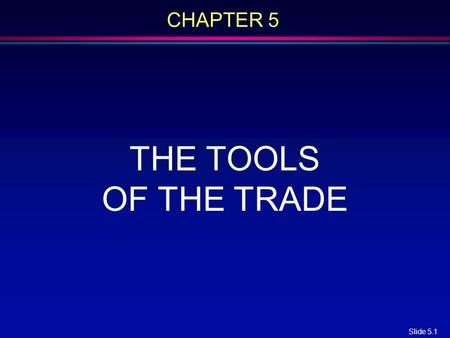 Slide 5.1 CHAPTER 5 THE TOOLS OF THE TRADE. Slide 5.2 Overview l Analytical Tools –Stepwise refinement –Cost–benefit analysis l Software metrics l CASE.