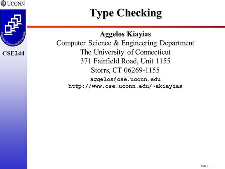 CH4.1 CSE244 Type Checking Aggelos Kiayias Computer Science & Engineering Department The University of Connecticut 371 Fairfield Road, Unit 1155 Storrs,