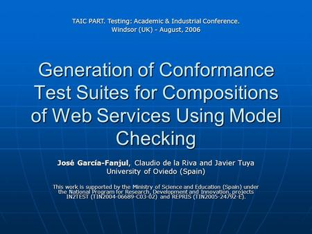 Generation of Conformance Test Suites for Compositions of Web Services Using Model Checking José García-Fanjul, Claudio de la Riva and Javier Tuya University.