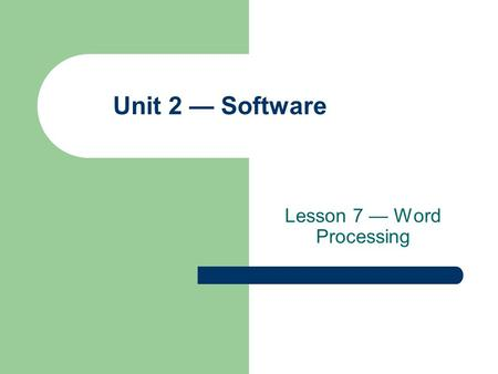 Lesson 7 — Word Processing Unit 2 — Software. Lesson 7 – Word Processing 2 Objectives Identify the components of the word-processor window. Select commands.