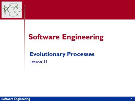 Software Engineering 1 Evolutionary Processes Lesson 11.