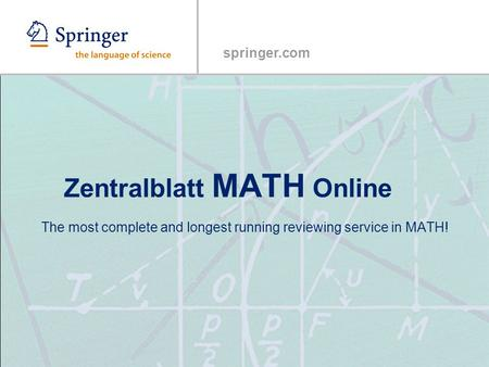 Springer.com Zentralblatt MATH Online The most complete and longest running reviewing service in MATH!