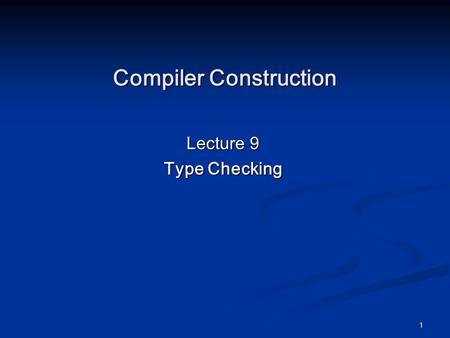 1 Compiler Construction Lecture 9 Type Checking. 2 Type Checking (Chapter 6)