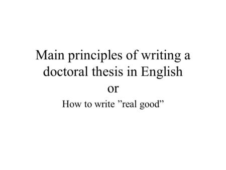 "Main principles of writing a doctoral thesis in English or How to write ""real good"""