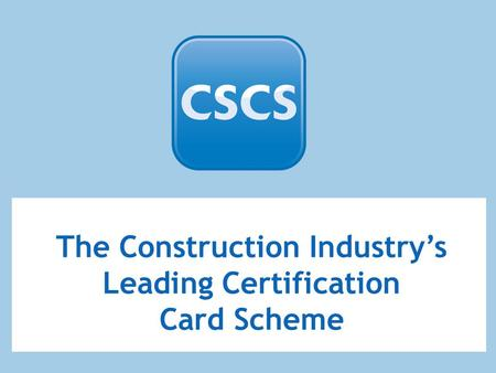 The Construction Industry's Leading Certification Card Scheme.