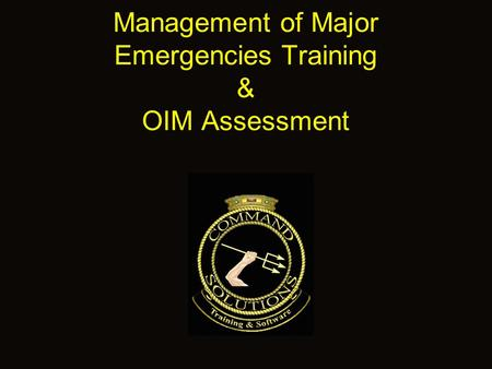 Management of Major Emergencies Training & OIM Assessment.