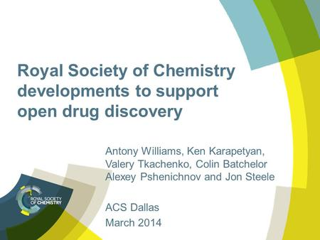 Royal Society of Chemistry developments to support open drug discovery Antony Williams, Ken Karapetyan, Valery Tkachenko, Colin Batchelor Alexey Pshenichnov.